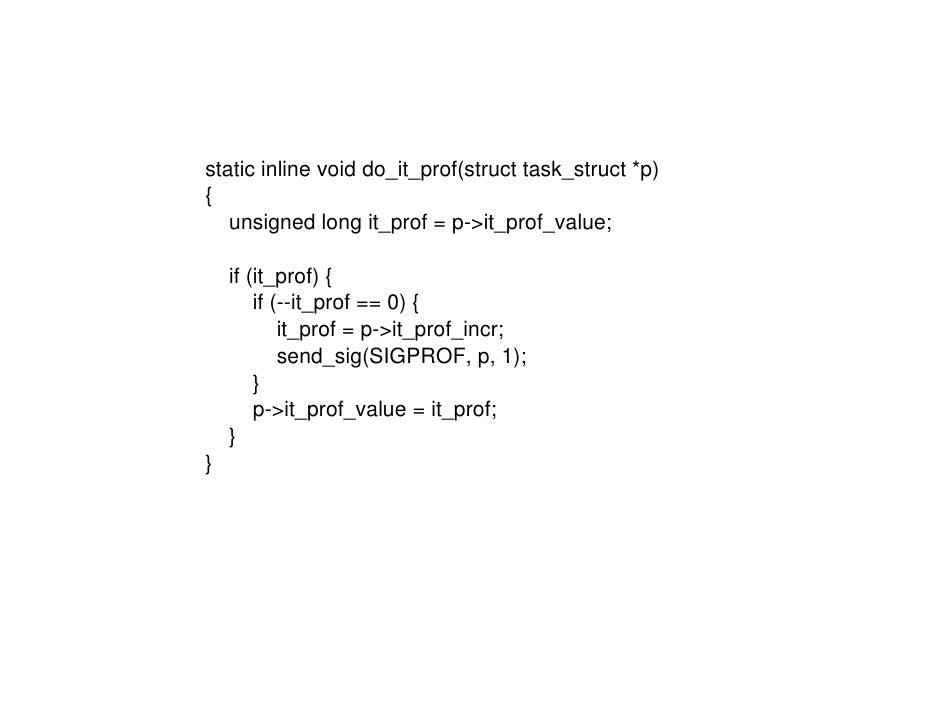 static inline void do_it_prof(struct task_struct *p) {    unsigned long it_prof = p->it_prof_value;      if (it_prof) {   ...