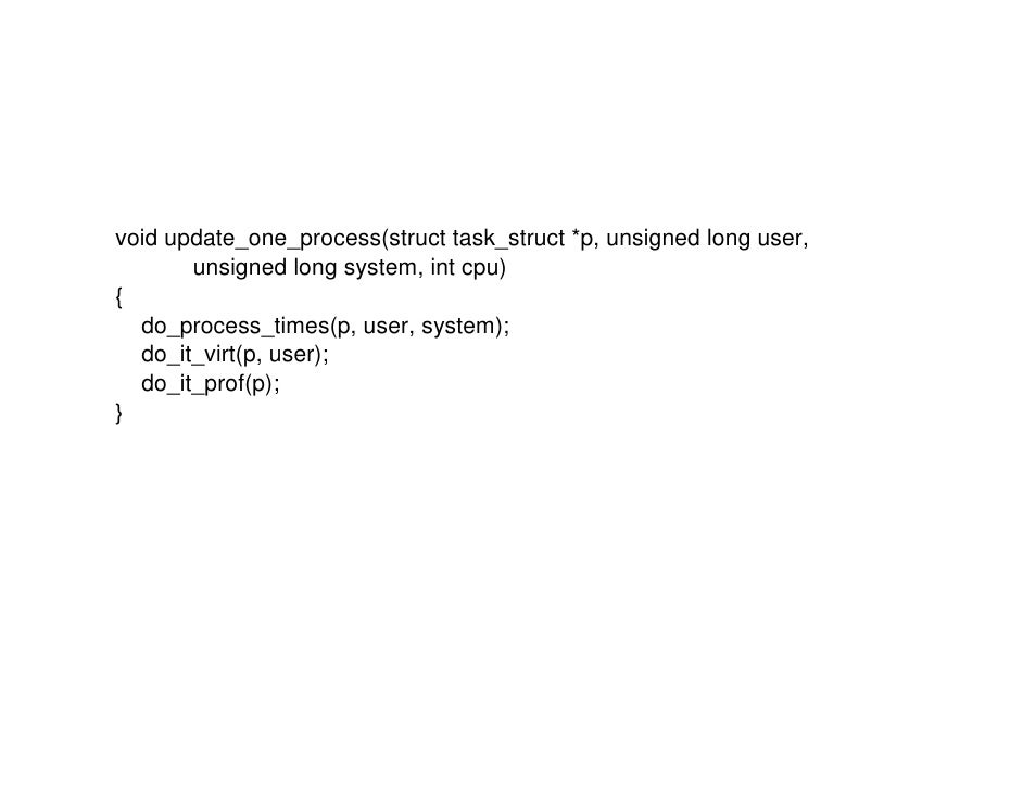 void update_one_process(struct task_struct *p, unsigned long user,        unsigned long system, int cpu) {   do_process_ti...