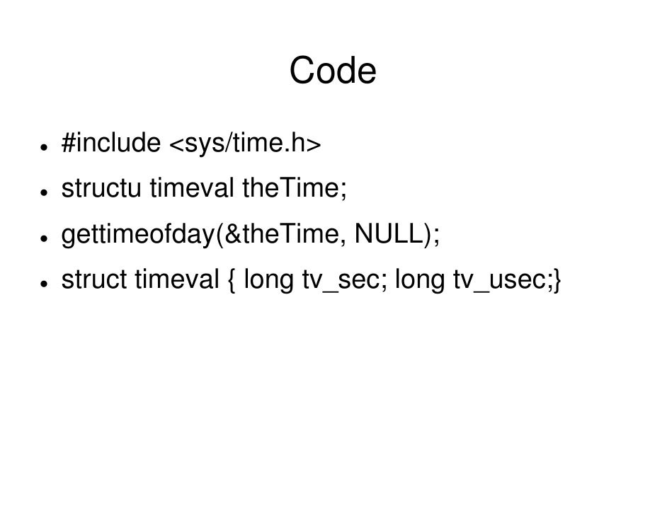 Code #include <sys/time.h> structu timeval theTime; gettimeofday(&theTime, NULL); struct timeval { long tv_sec; long tv_us...