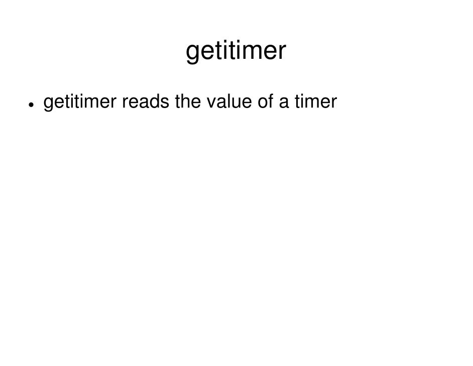 getitimer getitimer reads the value of a timer