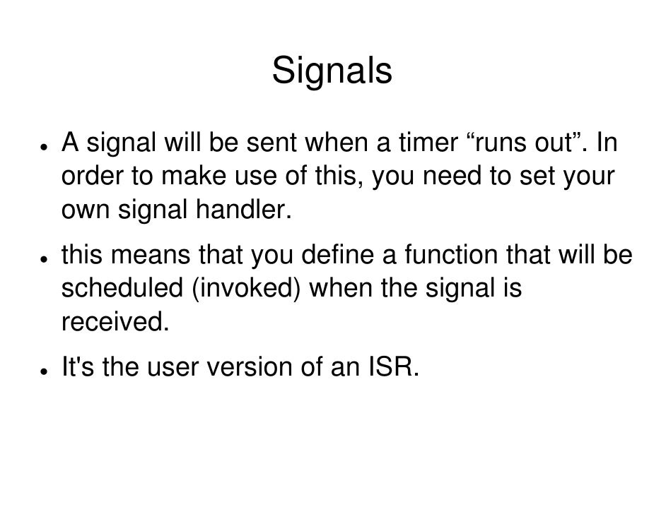 """Signals A signal will be sent when a timer """"runs out"""". In order to make use of this, you need to set your own signal handl..."""