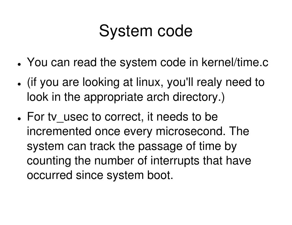 System code You can read the system code in kernel/time.c (if you are looking at linux, you'll realy need to look in the a...