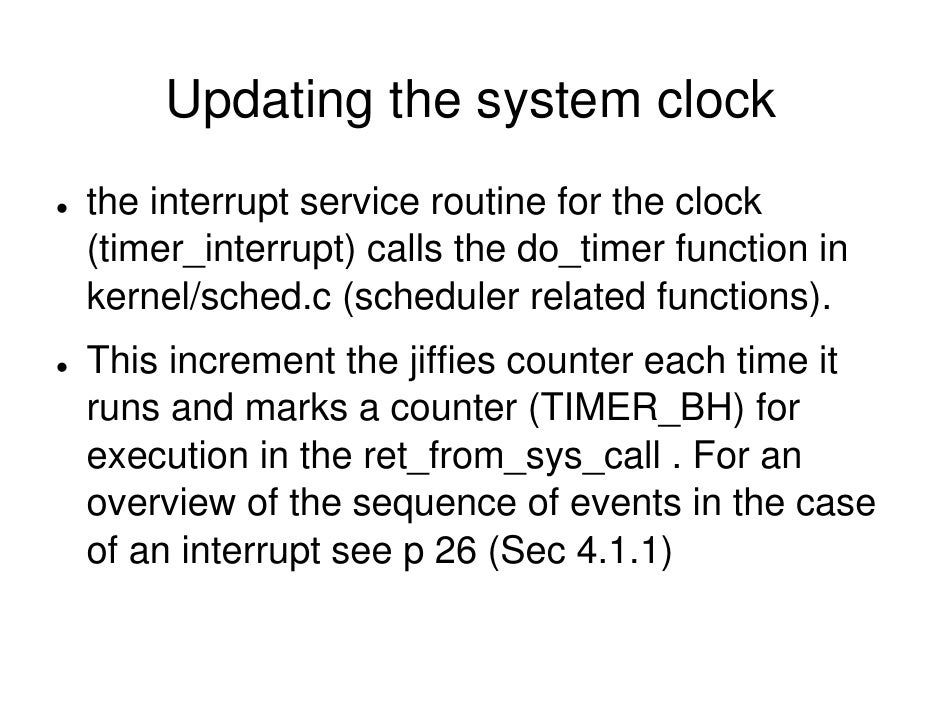 Updating the system clock the interrupt service routine for the clock (timer_interrupt) calls the do_timer function in ker...