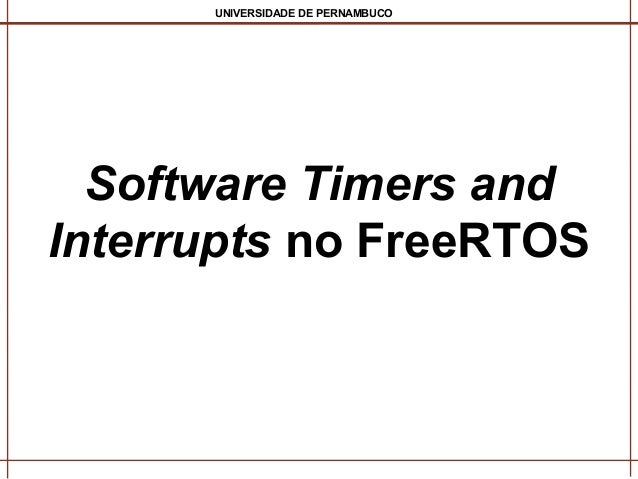 UNIVERSIDADE DE PERNAMBUCO  Software Timers and Interrupts no FreeRTOS