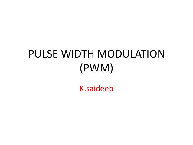 PULSE WIDTH MODULATION(PWM)K.saideep