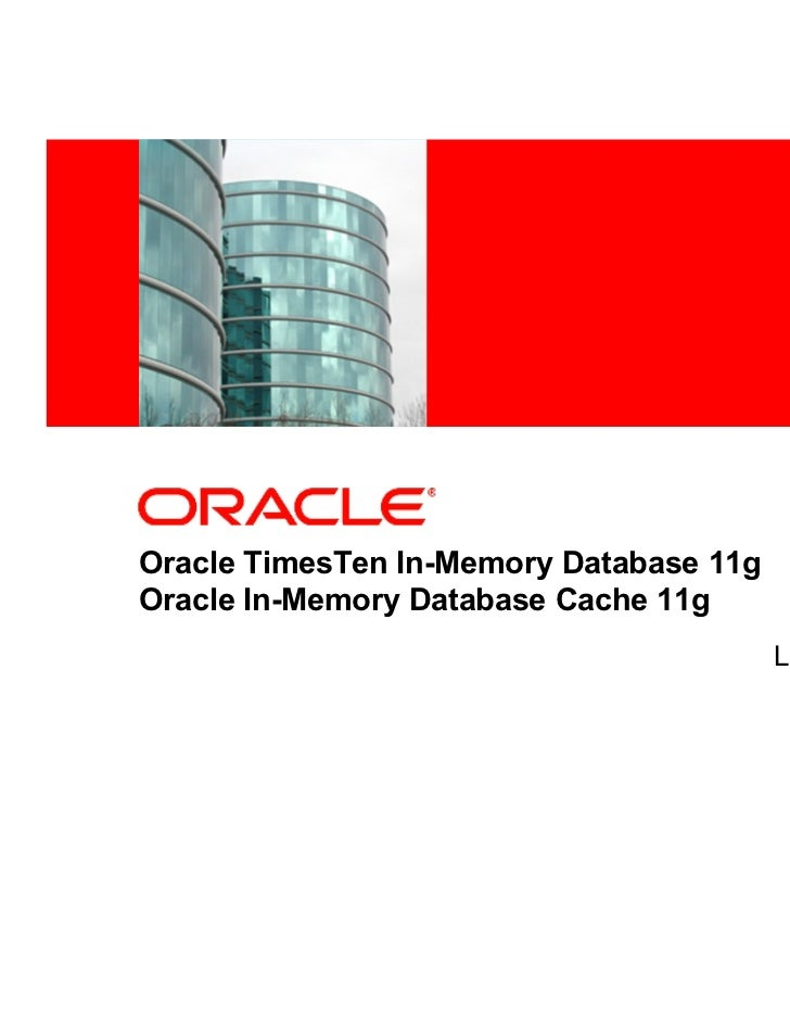 <Insert Picture Here>Oracle TimesTen In-Memory Database 11gOracle In-Memory Database Cache 11g                            ...