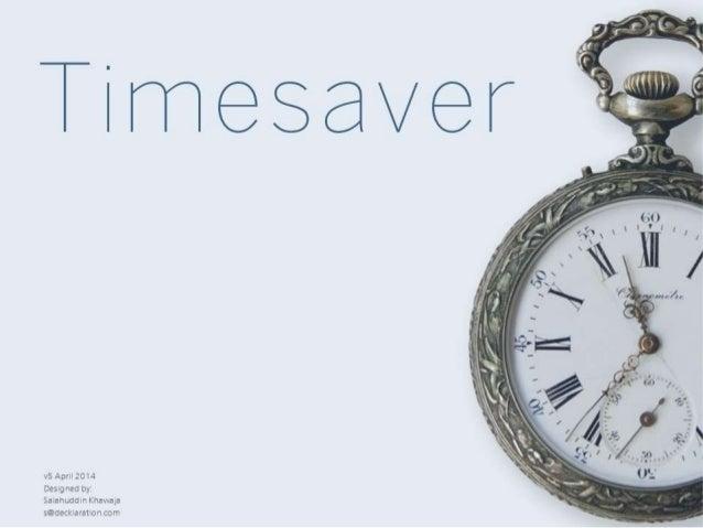 Timesaver v5 April2014 Designedby: Salahuddin Khawaja s@decklaration.com