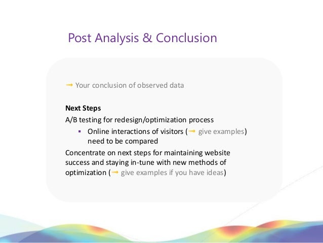 Post Analysis & Conclusion➟ Your conclusion of observed dataNext StepsA/B testing for redesign/optimization process     O...