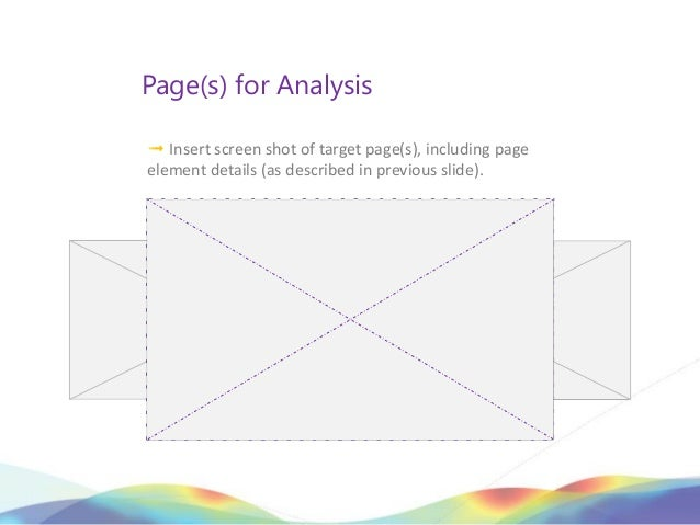 Page(s) for Analysis➟ Insert screen shot of target page(s), including pageelement details (as described in previous slide).