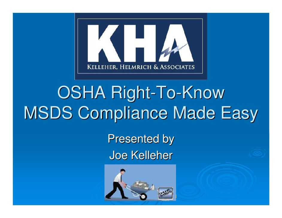 OSHA Right-To-Know MSDS Compliance Made Easy         Presented by         Joe Kelleher              www.online-msds.com   ...