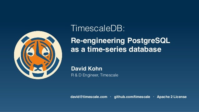 TimescaleDB: Re-engineering PostgreSQL as a time-series database David Kohn R & D Engineer, Timescale david@timescale.com ...