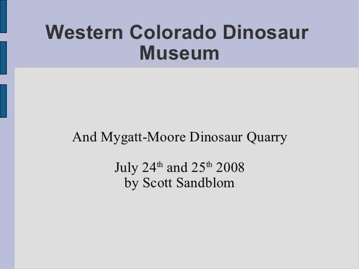 Western Colorado Dinosaur  Museum And Mygatt-Moore Dinosaur Quarry July 24 th  and 25 th  2008 by Scott Sandblom