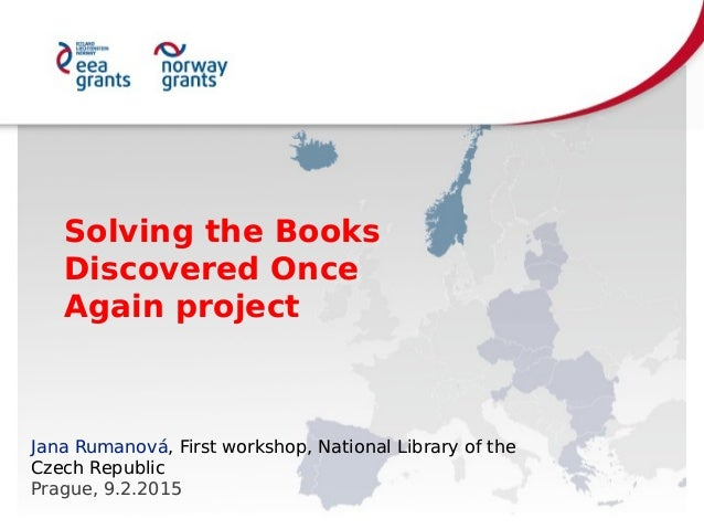 Solving the Books Discovered Once Again project Solving the Books Discovered Once Again project Jana Rumanová, First works...