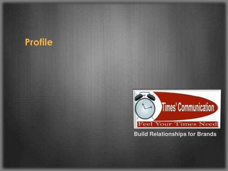 Profile<br />Build Relationships for Brands <br />