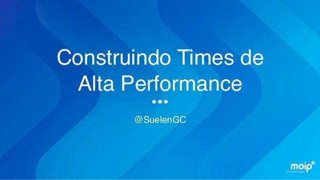 @SuelenGC Construindo Times de Alta Performance