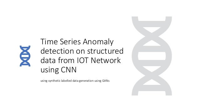 Time Series Anomaly detection on structured data from IOT Network using CNN using synthetic labelled data generation using...
