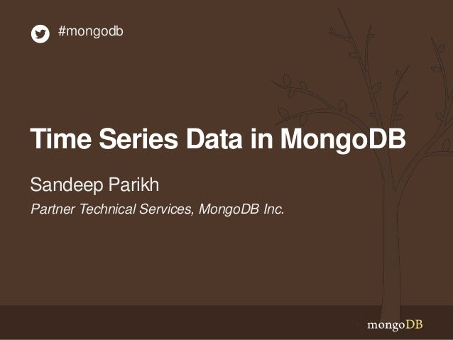 #mongodb  Time Series Data in MongoDB Sandeep Parikh Partner Technical Services, MongoDB Inc.