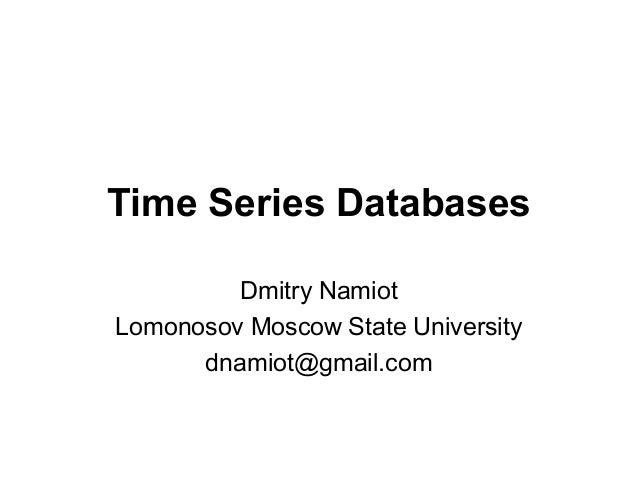 Time Series Databases Dmitry Namiot Lomonosov Moscow State University dnamiot@gmail.com