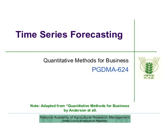 """Quantitative Methods for Business PGDMA-624 Time Series Forecasting Note: Adapted from """"Quantitative Methods for Business ..."""