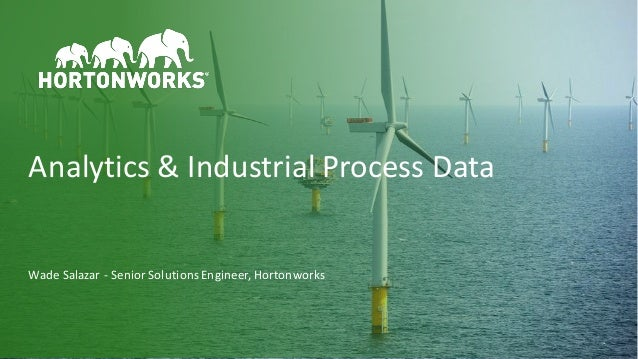1 ©	Hortonworks	Inc.	2011–2018.	All	rights	reserved. Wade	Salazar	- Senior	Solutions	Engineer,	Hortonworks	 Analytics	&	In...