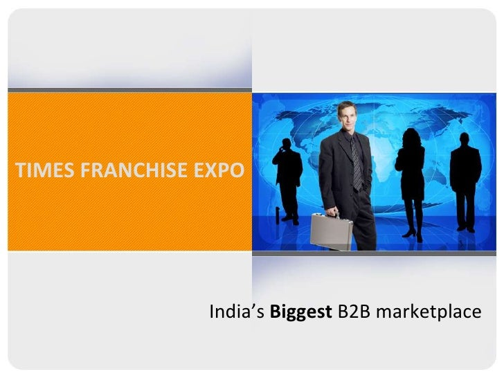 TIMES FRANCHISE EXPO<br />India's Biggest B2B marketplace<br />