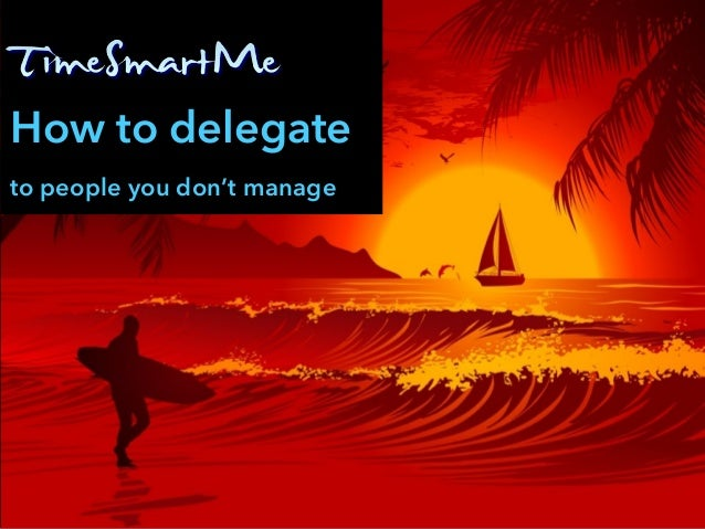How to delegate to people you don't manage