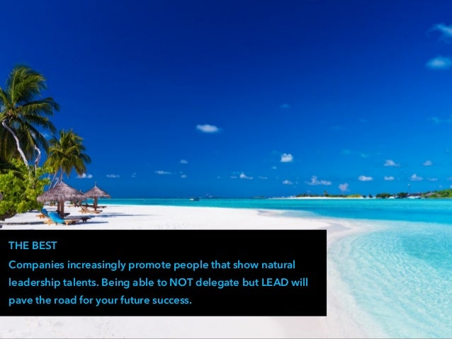 THE BEST Companies increasingly promote people that show natural leadership talents. Being able to NOT delegate but LEAD w...