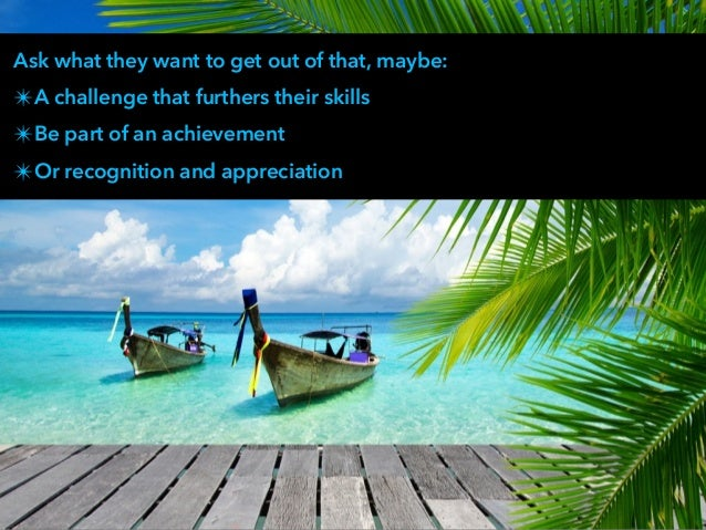 Ask what they want to get out of that, maybe: ✴A challenge that furthers their skills ✴Be part of an achievement ✴Or recog...