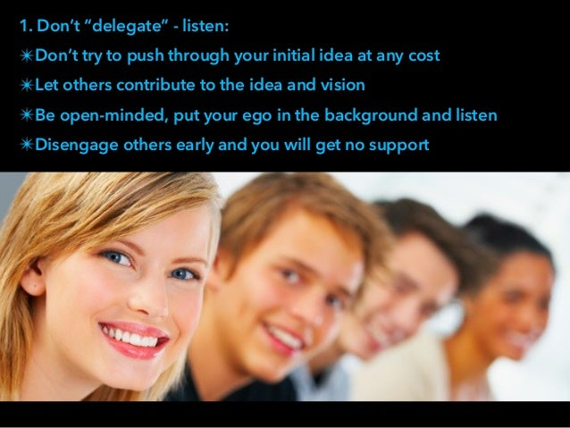 """1. Don't """"delegate"""" - listen: ✴Don't try to push through your initial idea at any cost ✴Let others contribute to the idea ..."""