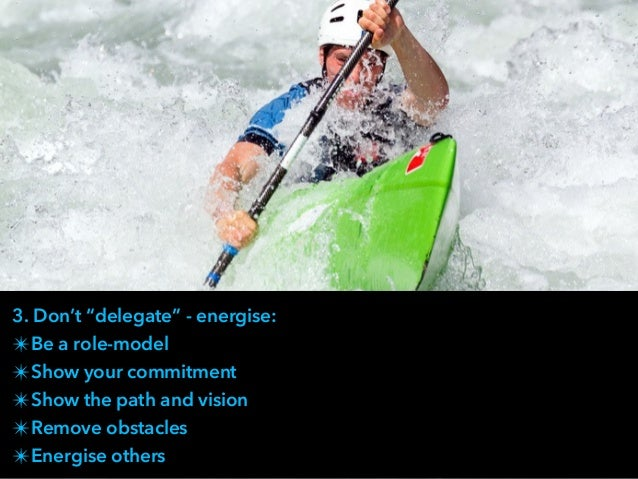 """3. Don't """"delegate"""" - energise: ✴Be a role-model ✴Show your commitment ✴Show the path and vision ✴Remove obstacles ✴Energi..."""