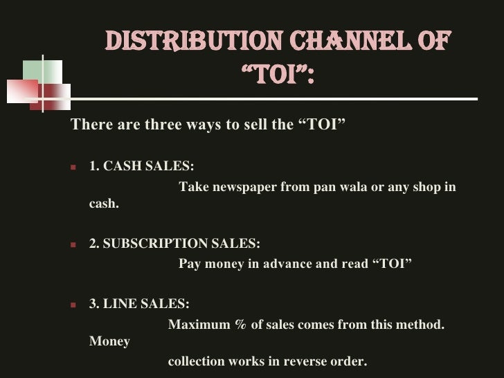 """DISTRIBUTION CHANNEL OF               """"ToI"""":There are three ways to sell the """"TOI""""   1. CASH SALES:                Take n..."""