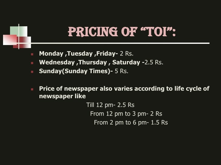 """prIcIng of """"ToI"""":   Monday ,Tuesday ,Friday- 2 Rs.   Wednesday ,Thursday , Saturday -2.5 Rs.   Sunday(Sunday Times)- 5 ..."""