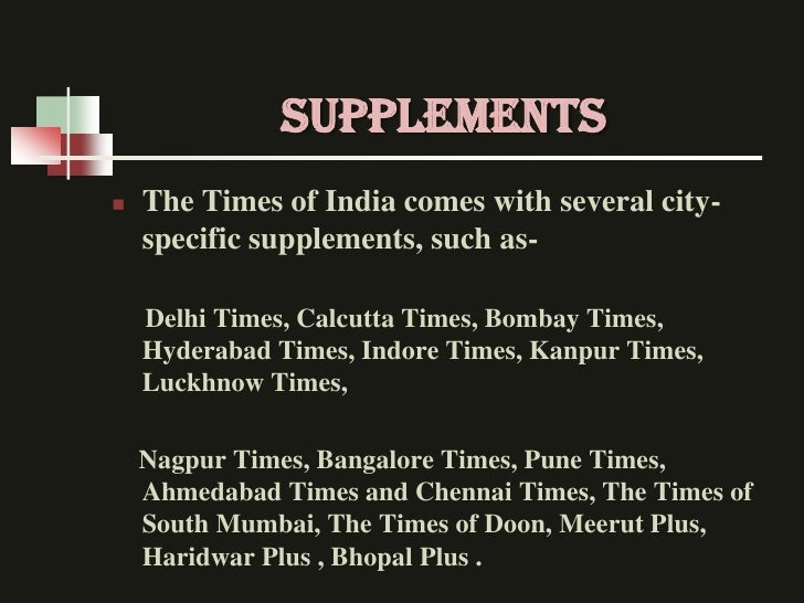 Supplements   The Times of India comes with several city-    specific supplements, such as-    Delhi Times, Calcutta Time...