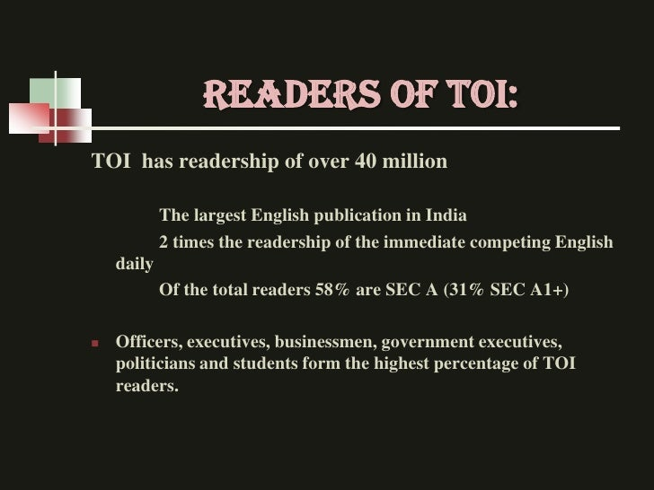 READERS OF TOI:TOI has readership of over 40 million            The largest English publication in India            2 time...
