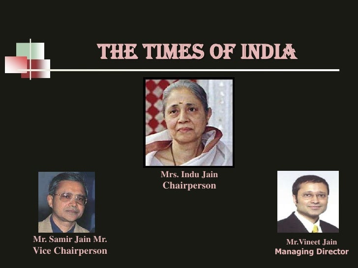 THE TIMES OF INDIA                     Mrs. Indu Jain                     ChairpersonMr. Samir Jain Mr.                   ...