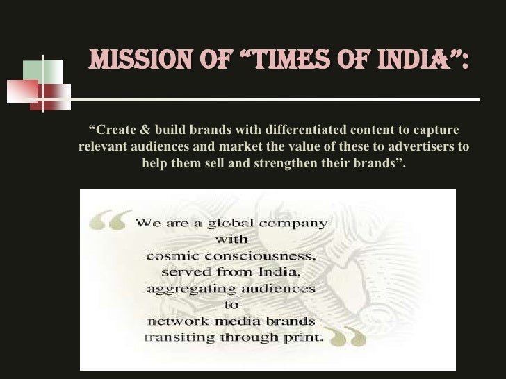 """Mission of """"TIMES OF INDIA"""":  """"Create & build brands with differentiated content to capturerelevant audiences and market t..."""