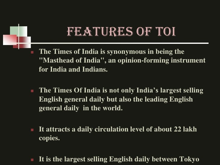 """FEATURES OF TOI   The Times of India is synonymous in being the    """"Masthead of India"""", an opinion-forming instrument    ..."""