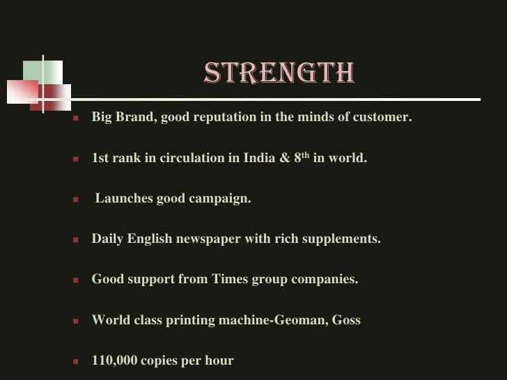 Strength   Big Brand, good reputation in the minds of customer.   1st rank in circulation in India & 8th in world.   La...