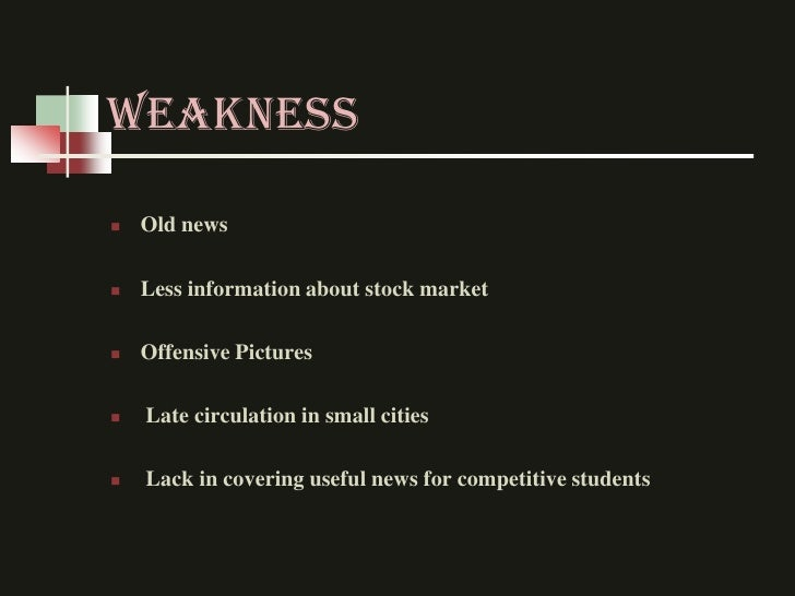 WEAKNESS   Old news   Less information about stock market   Offensive Pictures   Late circulation in small cities   L...