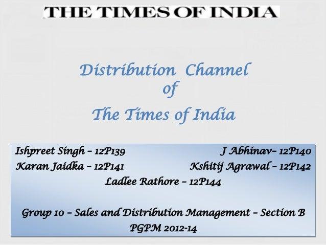 Distribution Channel of The Times of India Ishpreet Singh – 12P139 J Abhinav– 12P140 Karan Jaidka – 12P141 Kshitij Agrawal...