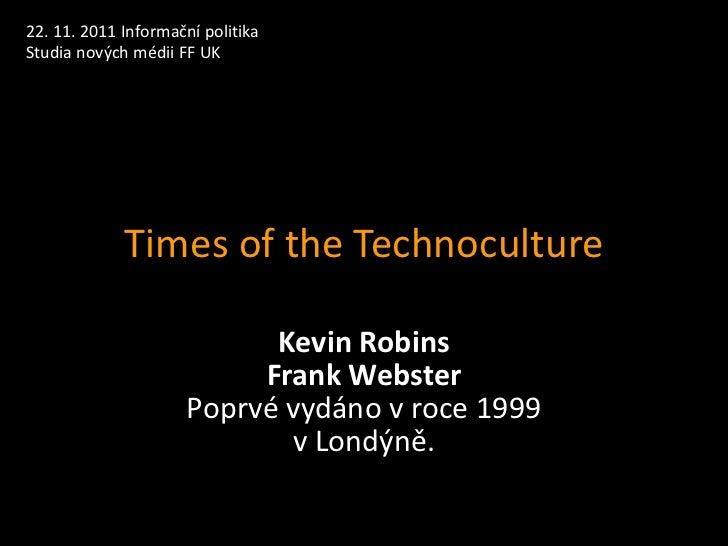 22. 11. 2011 Informační politikaStudia nových médii FF UK             Times of the Technoculture                          ...