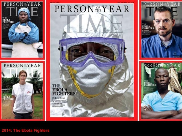 2014: The Ebola Fighters  The ones who answered the call. They risked and  persisted, sacrificed and saved.