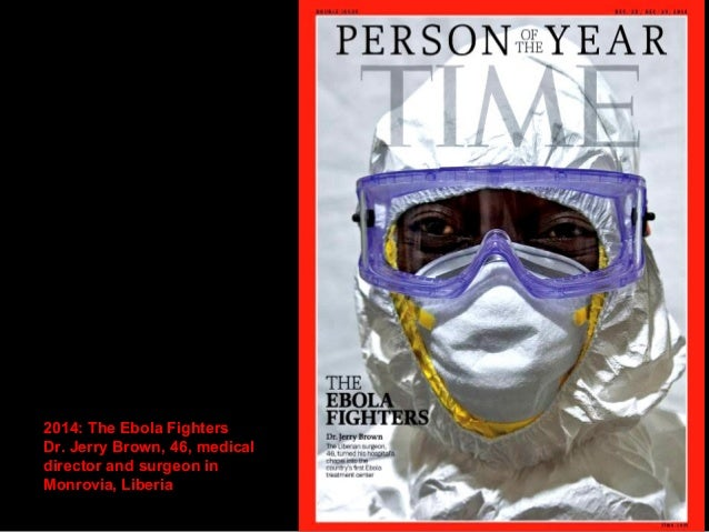 2014: The Ebola Fighters  Dr. Kent Brantly, 33,  physician with Samaritan's  Purse
