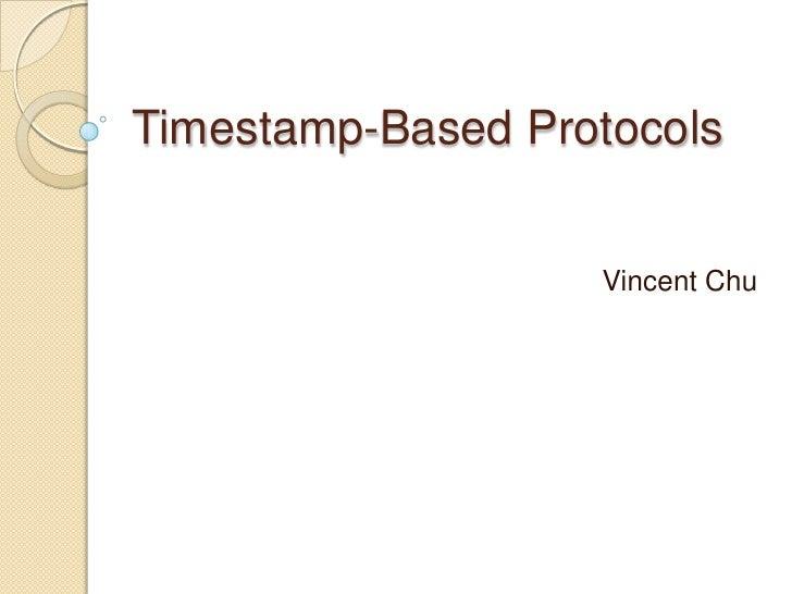 Timestamp-Based Protocols<br />Vincent Chu<br />