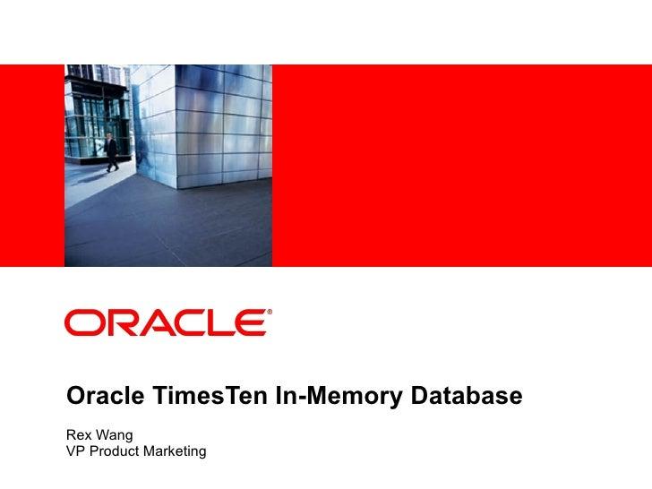 Oracle TimesTen In-Memory Database Rex Wang VP Product Marketing