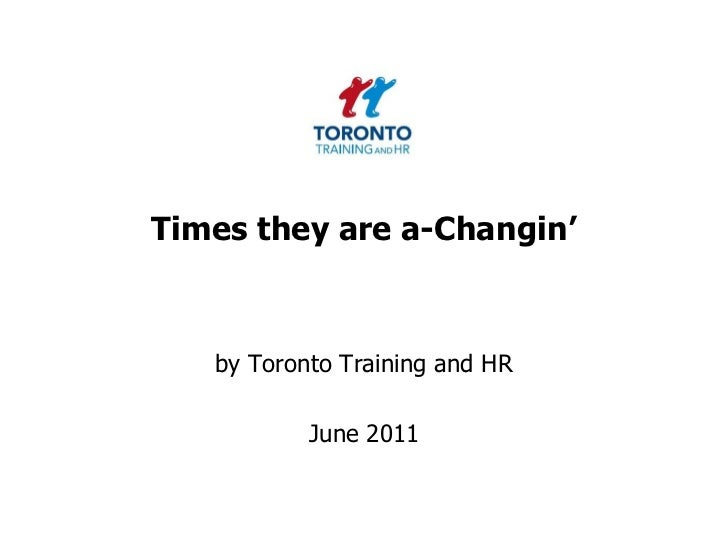 Times they are a-Changin'<br />by Toronto Training and HR <br />June 2011<br />
