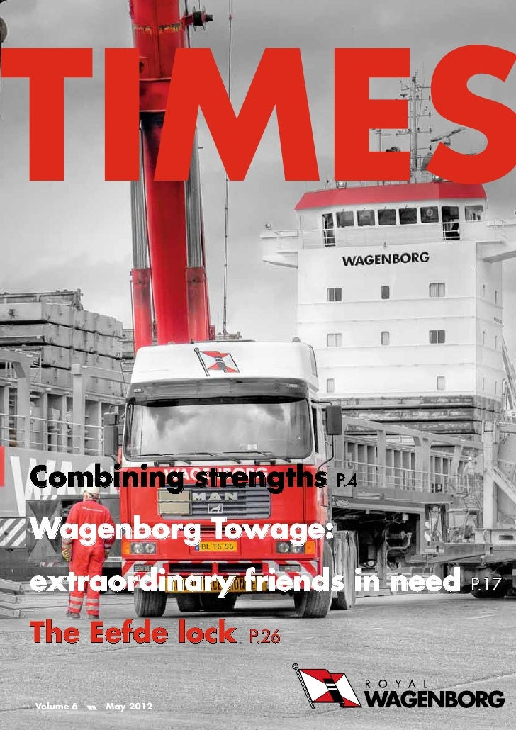 TIMESCombining strengths p.4Wagenborg Towage:extraordinary friends in need   p.17The Eefde lock        p.26Volume 6   May ...