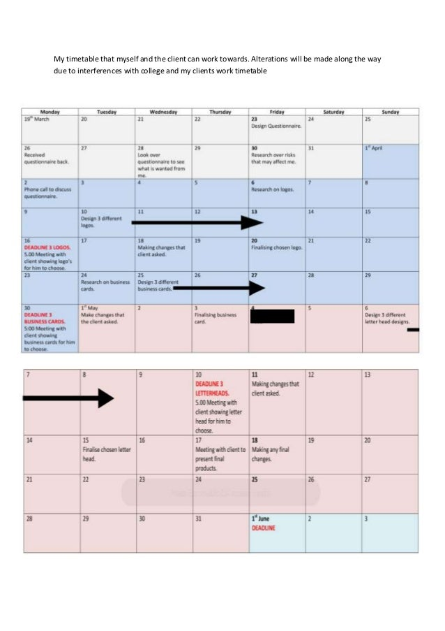 My timetable that myself and the client can work towards. Alterations will be made along the waydue to interferences with ...
