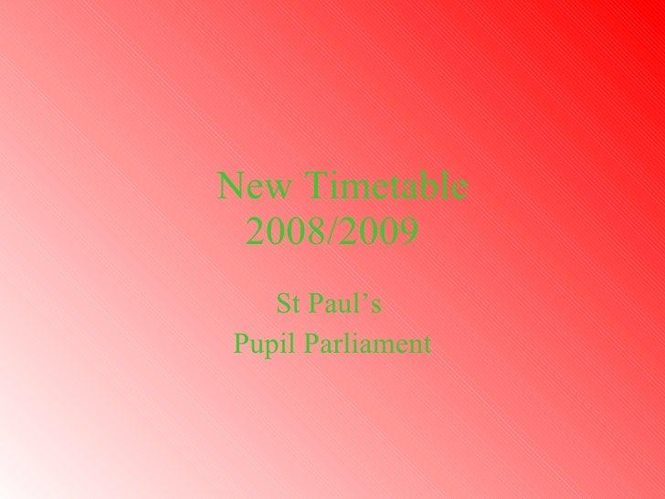 New Timetable 2008/2009 St Paul's  Pupil Parliament
