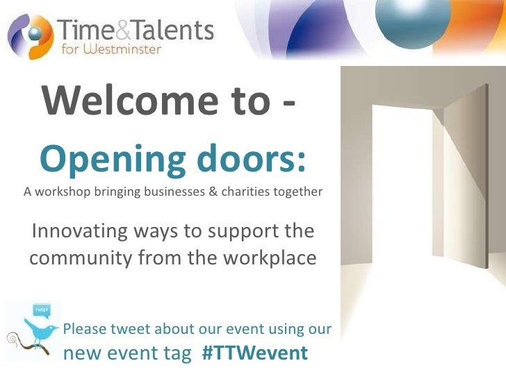Welcome to -<br />Opening doors: A workshop bringing businesses & charities togetherInnovating ways to support thecommunit...